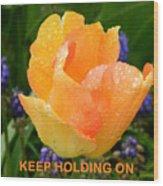 Keep Holding On Wood Print
