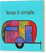 Keep It Simple Wood Print