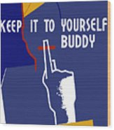 Keep It To Yourself Buddy Wood Print