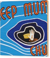 Keep Mum Chum Wood Print by War Is Hell Store