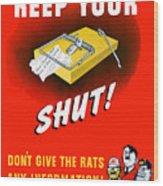 Keep Your Trap Shut -- Ww2 Propaganda Wood Print