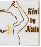 Kinky By Nature Wood Print
