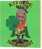 Kith Me I'm Irith Funny Novelty Mike Tyson Inspired Design For St Patrick's Day Wood Print