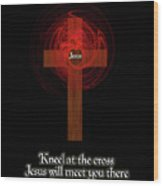 Kneel At The Cross Wood Print