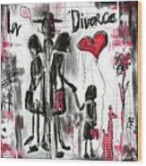 La Divorce  Wood Print