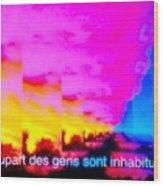 La Plupart Des Gens Sont Inhabituelles / Most People Are Unusual Wood Print