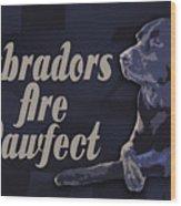 Labradors Are Pawfect Wood Print
