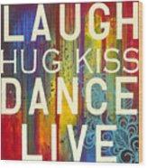 Laugh Hug Kiss Dance Live Wood Print