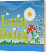 Lazy Daisy Wood Print