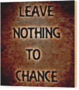 Leave Nothing To Chance Wood Print
