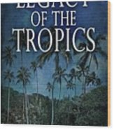 Legacy Of The Tropics Wood Print