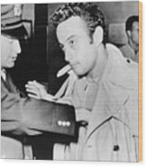 Lenny Bruce 1925-1966, Being Searched Wood Print