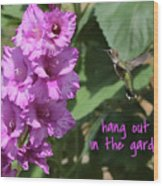 Lessons From Nature - Hang Out In The Garden Wood Print