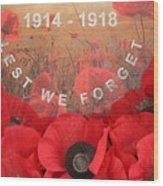 Lest We Forget - 1914-1918 Wood Print