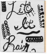 Let It Rain Wood Print