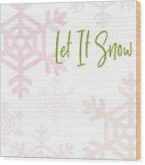 Let It Snow Snowflakes- Art By Linda Woods Wood Print