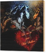 Let Me Be Your Wild Stallion Wood Print