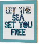 Let The Sea Set You Free Wood Print