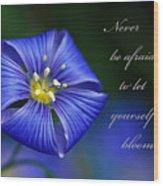Let Yourself Bloom Wood Print