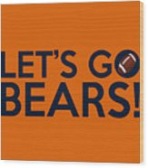 Let's Go Bears Wood Print