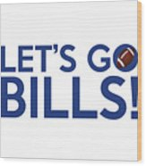 Let's Go Bills Wood Print