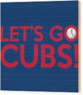 Let's Go Cubs Wood Print