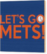 Let's Go Mets Wood Print