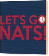 Let's Go Nats Wood Print