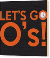 Let's Go O's Wood Print
