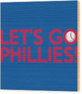 Let's Go Phillies Wood Print