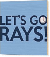 Let's Go Rays Wood Print