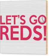 Let's Go Reds Wood Print