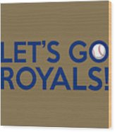 Let's Go Royals Wood Print