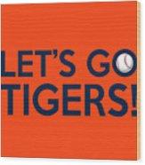 Let's Go Tigers Wood Print