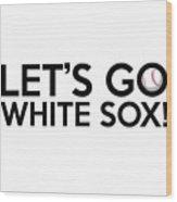 Let's Go White Sox Wood Print