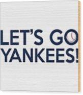 Let's Go Yankees Wood Print