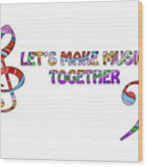 Let's Make Music Together - White Wood Print