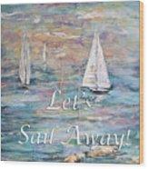 Let's Sail Away Wood Print