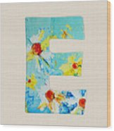 Letter E - Roman Alphabet - A Floral Expression, Typography Art Wood Print