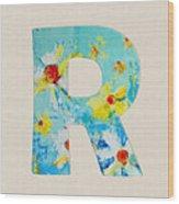 Letter R Roman Alphabet - A Floral Expression, Typography Art Wood Print