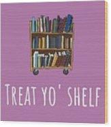Librarian Card - Librarian Birthday Card - Treat Yo' Shelf - Library Greeting Card Card Wood Print