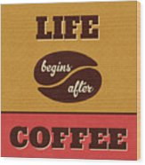 Life Begins After Coffee Wood Print