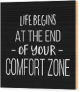 Life Begins At The End Of Your Comfort Zone Tee Wood Print