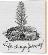 LIfe Always Finds A Way Wood Print