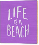 Life Is A Beach White Ink Tee Wood Print