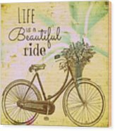 Life Is A Beautiful Ride Wood Print
