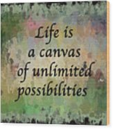 Life Is A Canvas Wood Print
