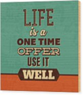 Life Is A One Time Offer Wood Print