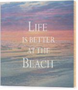 Life Is Better At The Beach Wood Print