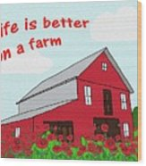 Life Is Better On A Farm Wood Print